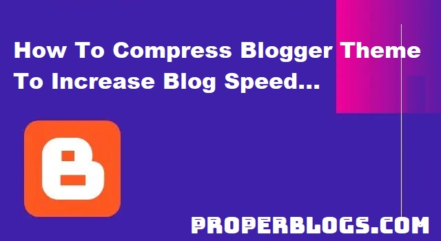 How To Compress Blogger Theme Coding – Increase The Speed Of Blog