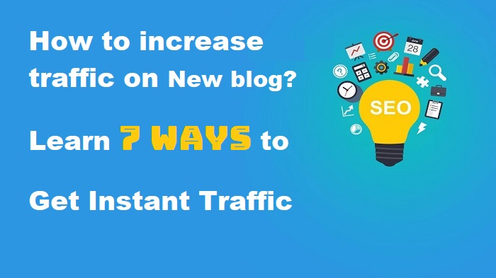 How to increase traffic on new blog? Learn 7 Ways to Get Instant Traffic