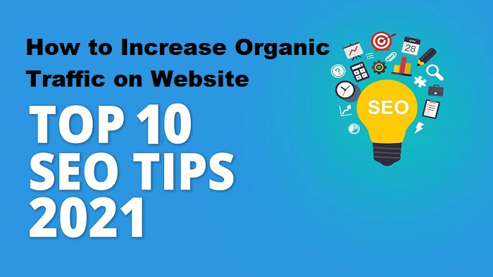 How to Increase Organic Traffic on Website – Top 10 Tips in 2021