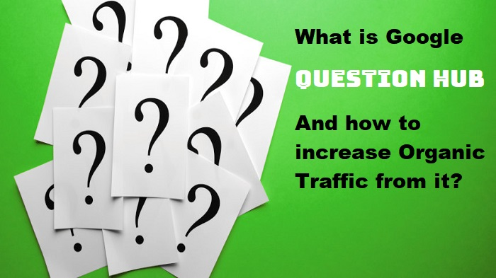 What is Google Question Hub and how to increase Organic Traffic from it?