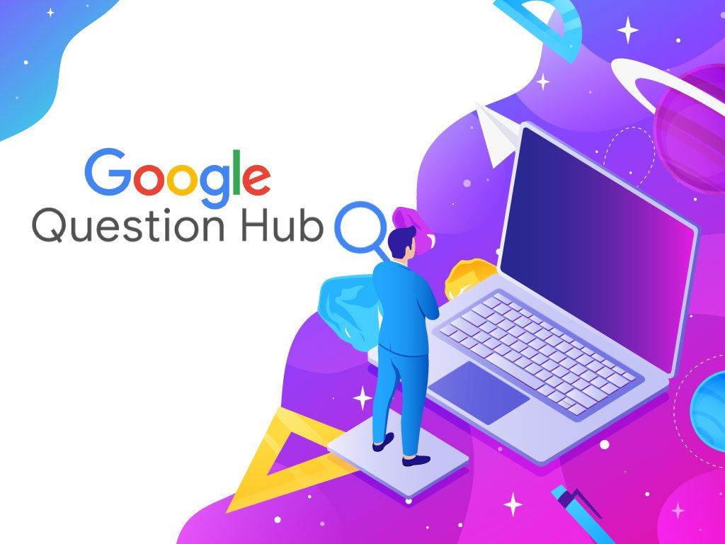What Is Google Question Hub?